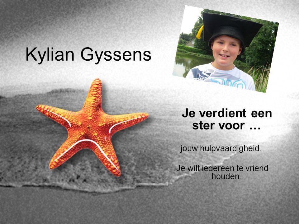 Kylian Gyssens Je verdient een ster voor … jouw hulpvaardigheid.