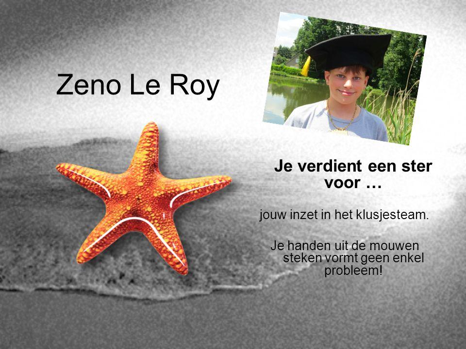 Zeno Le Roy Je verdient een ster voor … jouw inzet in het klusjesteam.