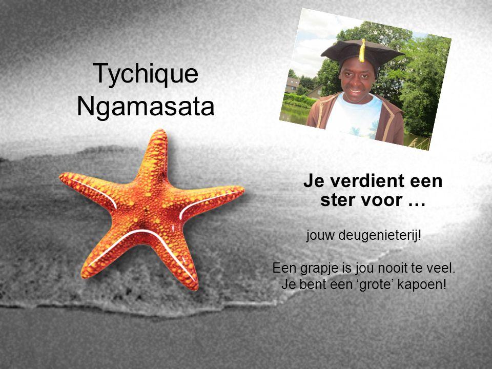 Tychique Ngamasata Je verdient een ster voor … jouw deugenieterij!