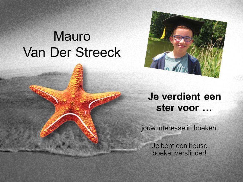 Mauro Van Der Streeck Je verdient een ster voor …