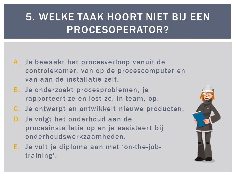 5. Welke taak hoort niet bij een procesoperator