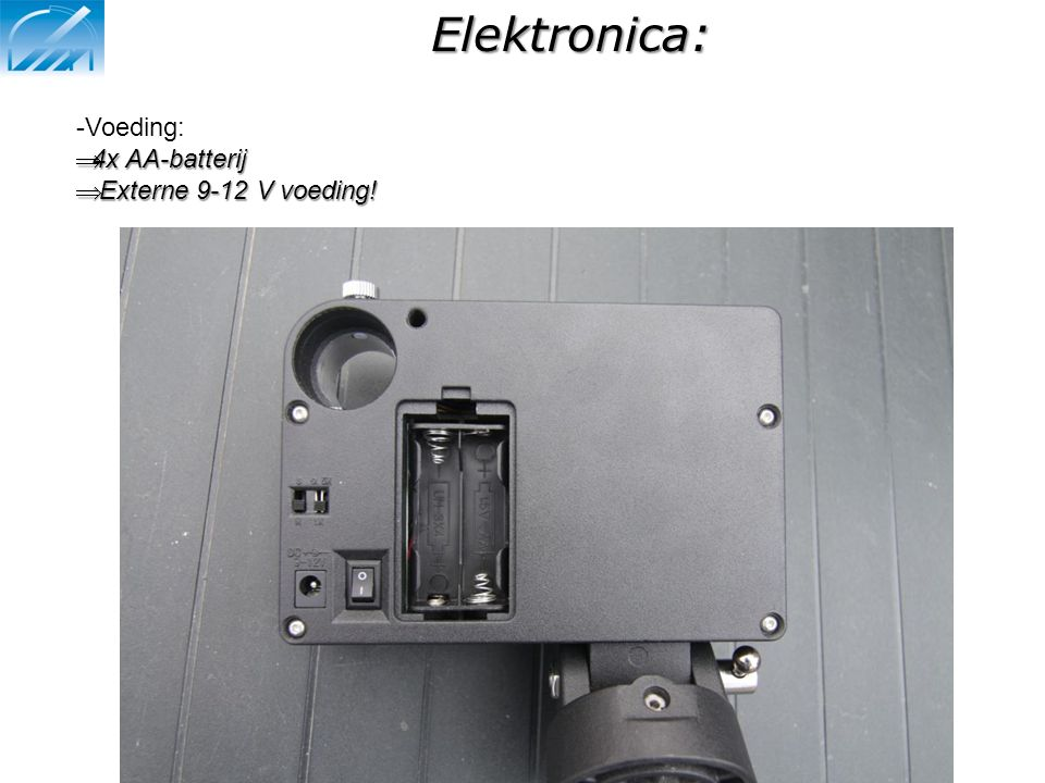 Elektronica: Voeding: 4x AA-batterij Externe 9-12 V voeding!
