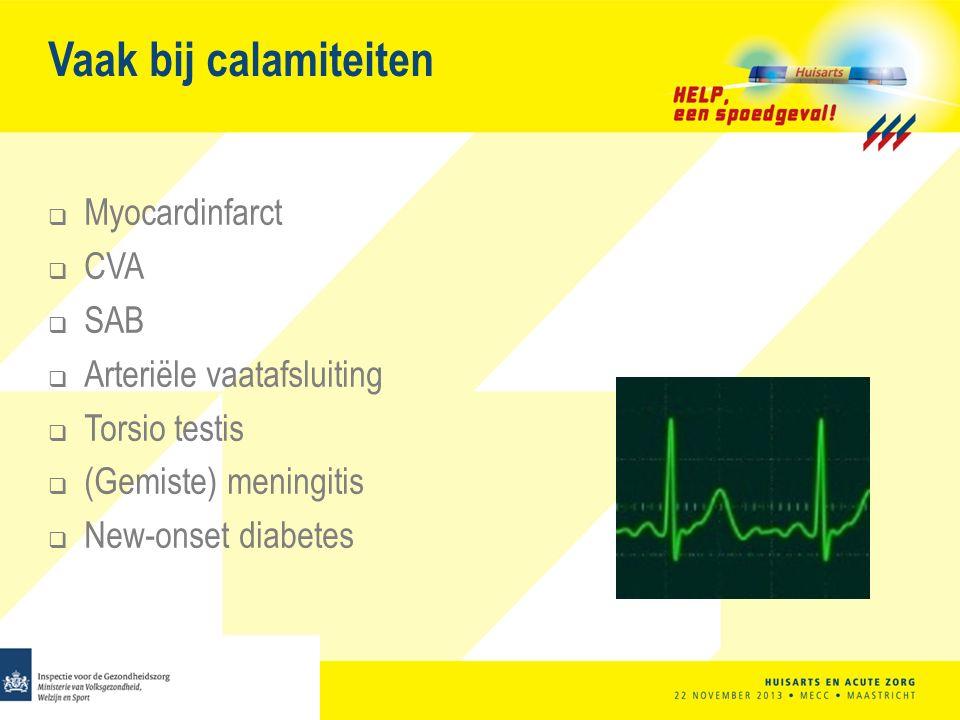 Vaak bij calamiteiten Myocardinfarct CVA SAB Arteriële vaatafsluiting