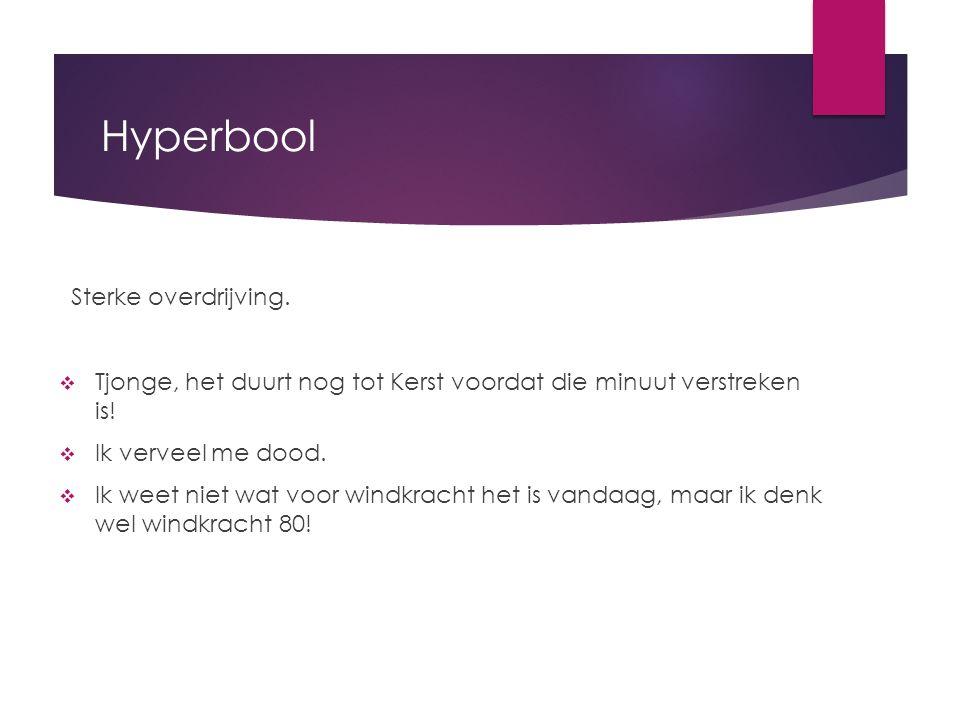 Hyperbool Sterke overdrijving.