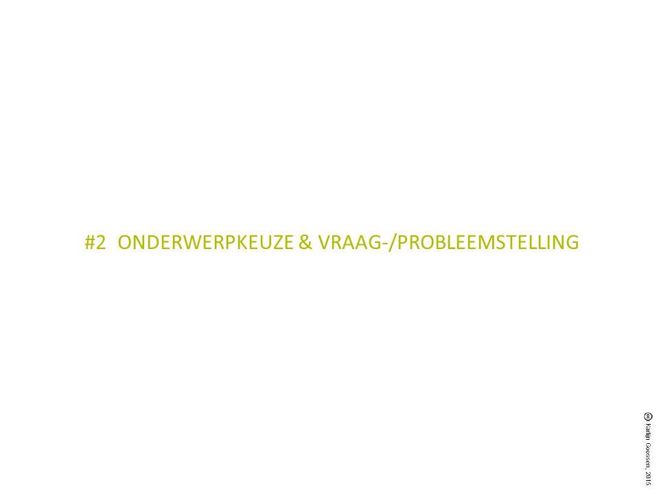 #2 ONDERWERPKEUZE & VRAAG-/PROBLEEMSTELLING