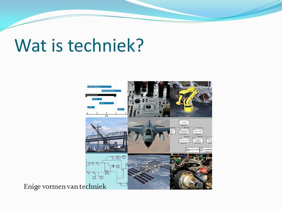 Wat is techniek Enige vormen van techniek