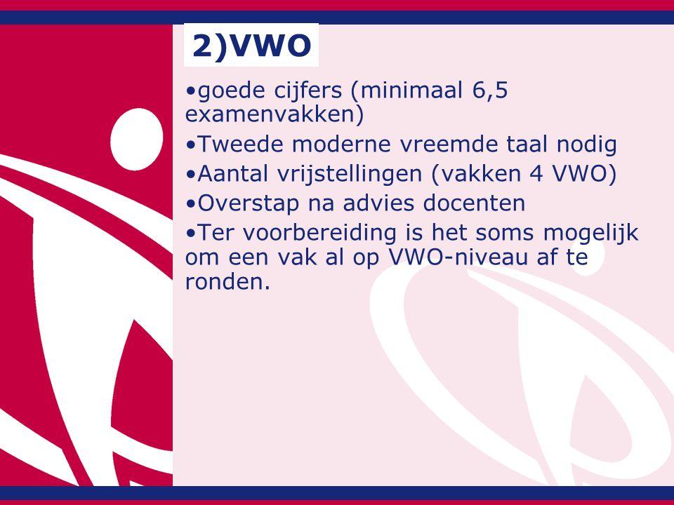 2)VWO goede cijfers (minimaal 6,5 examenvakken)