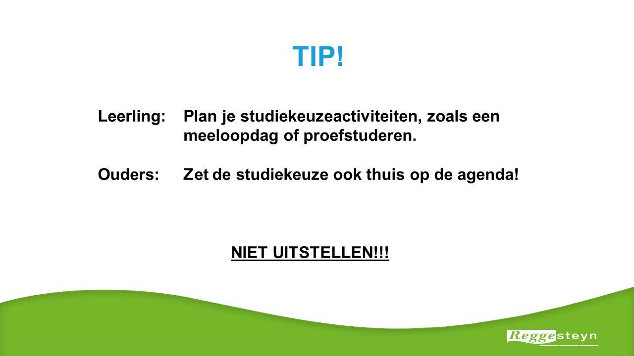TIP! Leerling: Plan je studiekeuzeactiviteiten, zoals een