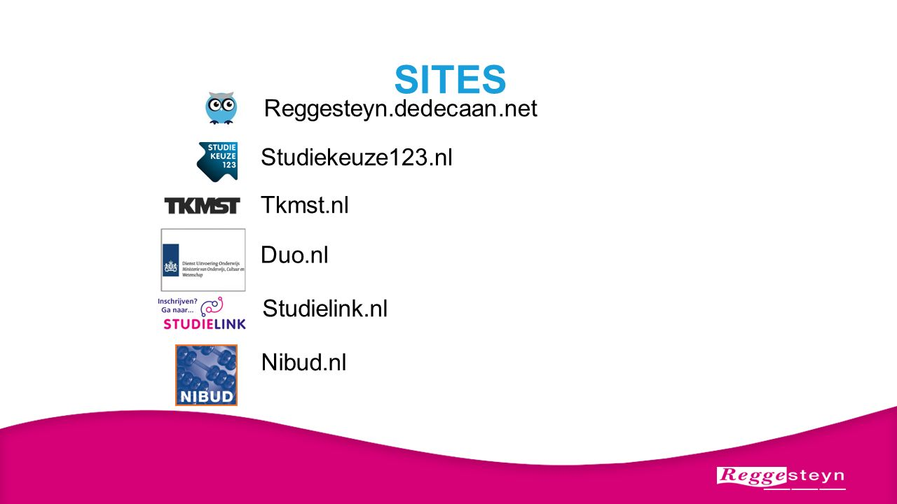 SITES Reggesteyn.dedecaan.net Studiekeuze123.nl Tkmst.nl Duo.nl