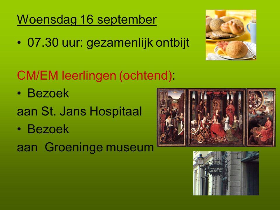 Woensdag 16 september 07.30 uur: gezamenlijk ontbijt. CM/EM leerlingen (ochtend): Bezoek. aan St. Jans Hospitaal.