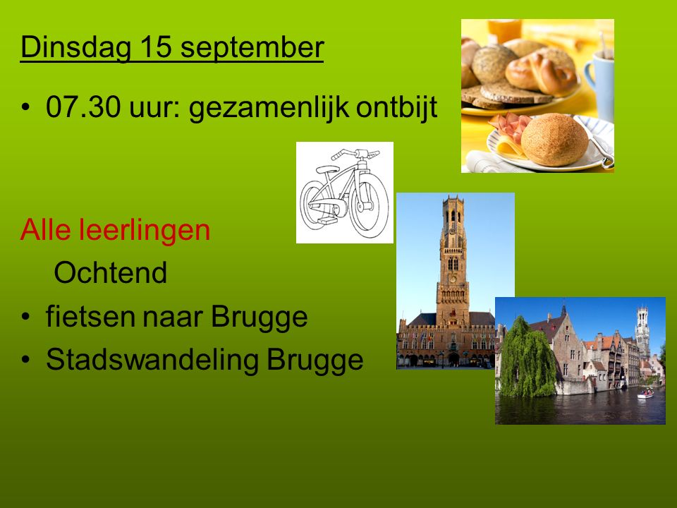 Dinsdag 15 september 07.30 uur: gezamenlijk ontbijt. Alle leerlingen. Ochtend. fietsen naar Brugge.