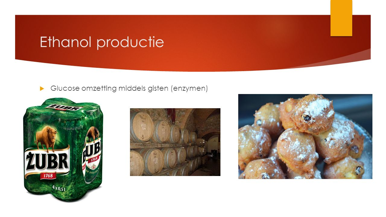 Ethanol productie Glucose omzetting middels gisten (enzymen)