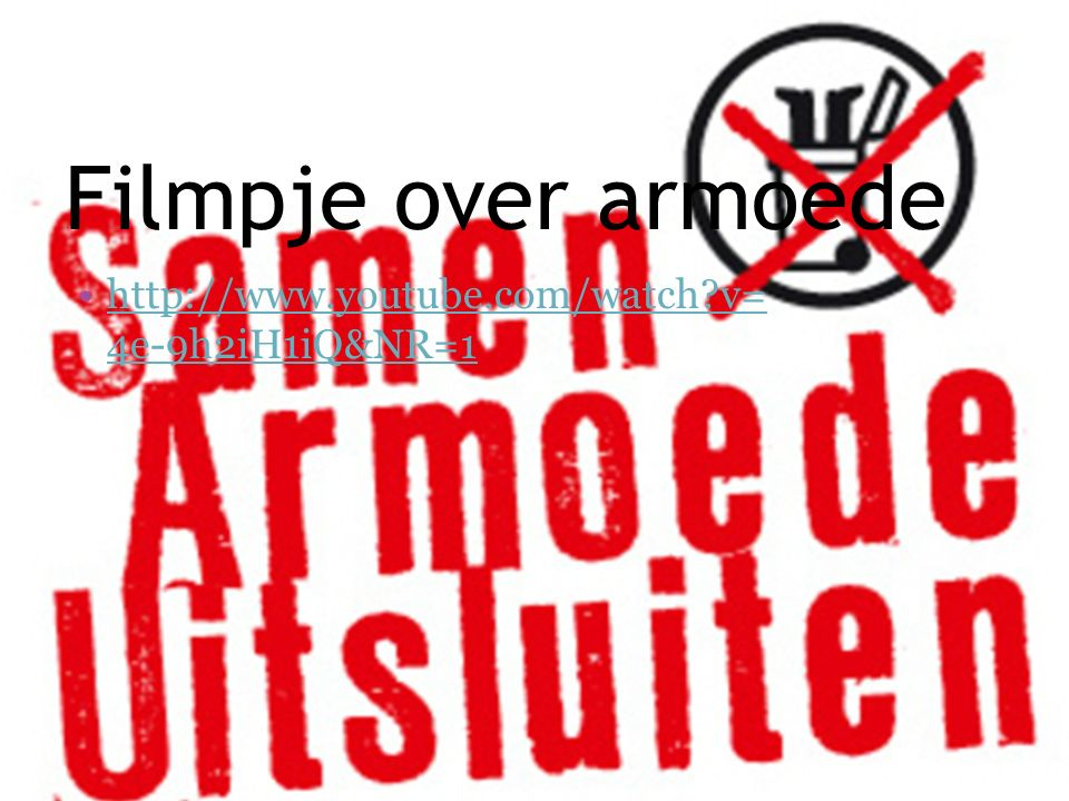 Filmpje over armoede http://www.youtube.com/watch v= 4e-9h2iH1iQ&NR=1