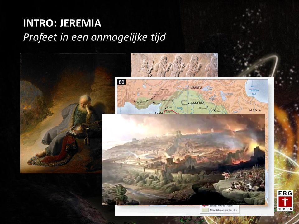 INTRO: JEREMIA Profeet in een onmogelijke tijd