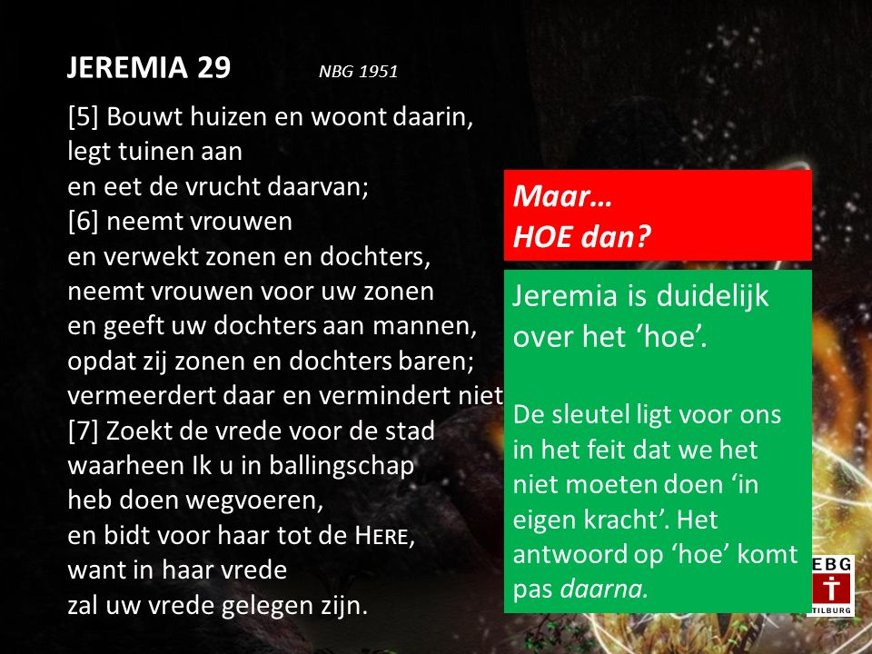 JEREMIA 29 NBG 1951 Maar… HOE dan