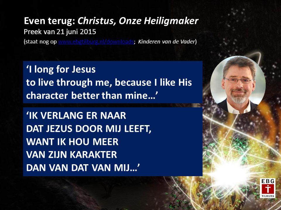 Even terug: Christus, Onze Heiligmaker Preek van 21 juni 2015 (staat nog op www.ebgtilburg.nl/downloads; Kinderen van de Vader)