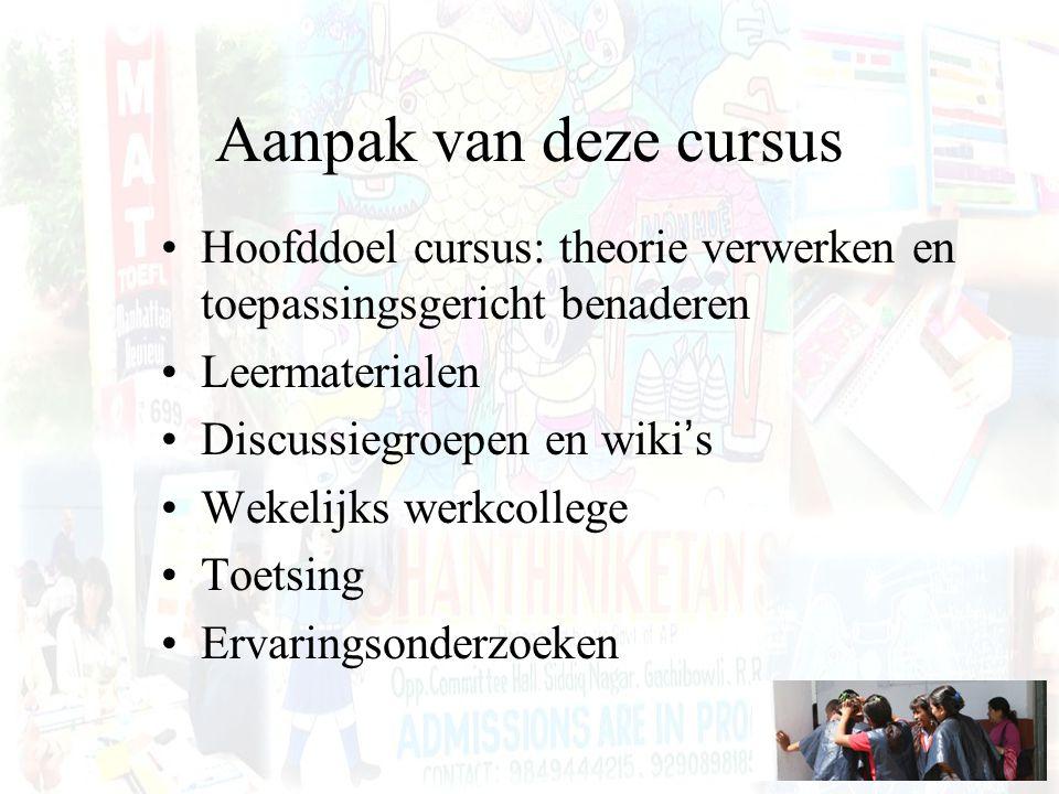Aanpak van deze cursus Hoofddoel cursus: theorie verwerken en toepassingsgericht benaderen. Leermaterialen.