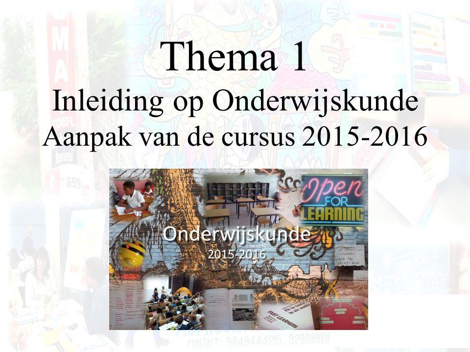 Thema 1 Inleiding op Onderwijskunde Aanpak van de cursus 2015-2016