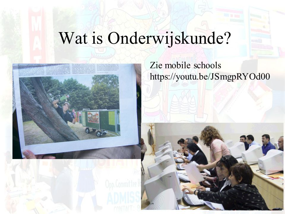 Wat is Onderwijskunde Zie mobile schools https://youtu.be/JSmgpRYOd00