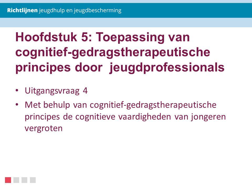 Hoofdstuk 5: Toepassing van cognitief-gedragstherapeutische principes door jeugdprofessionals