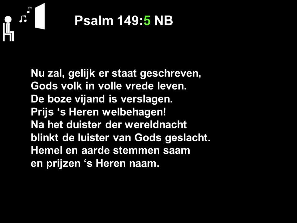 Psalm 149:5 NB Nu zal, gelijk er staat geschreven,