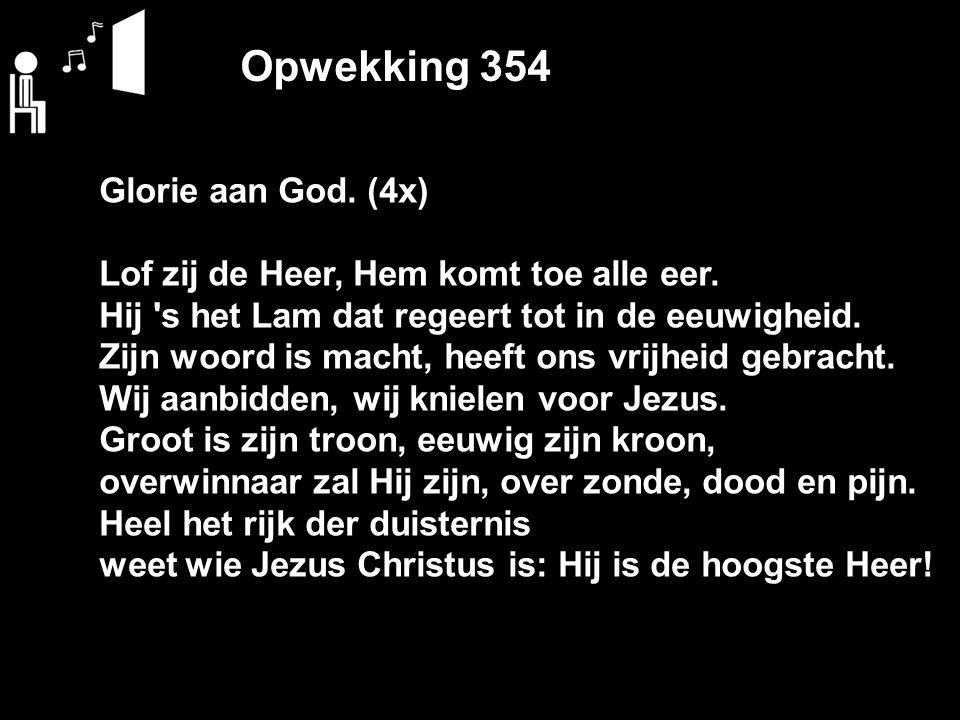Opwekking 354 Glorie aan God. (4x)