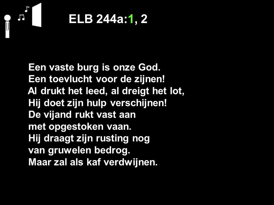 ELB 244a:1, 2 Een vaste burg is onze God.