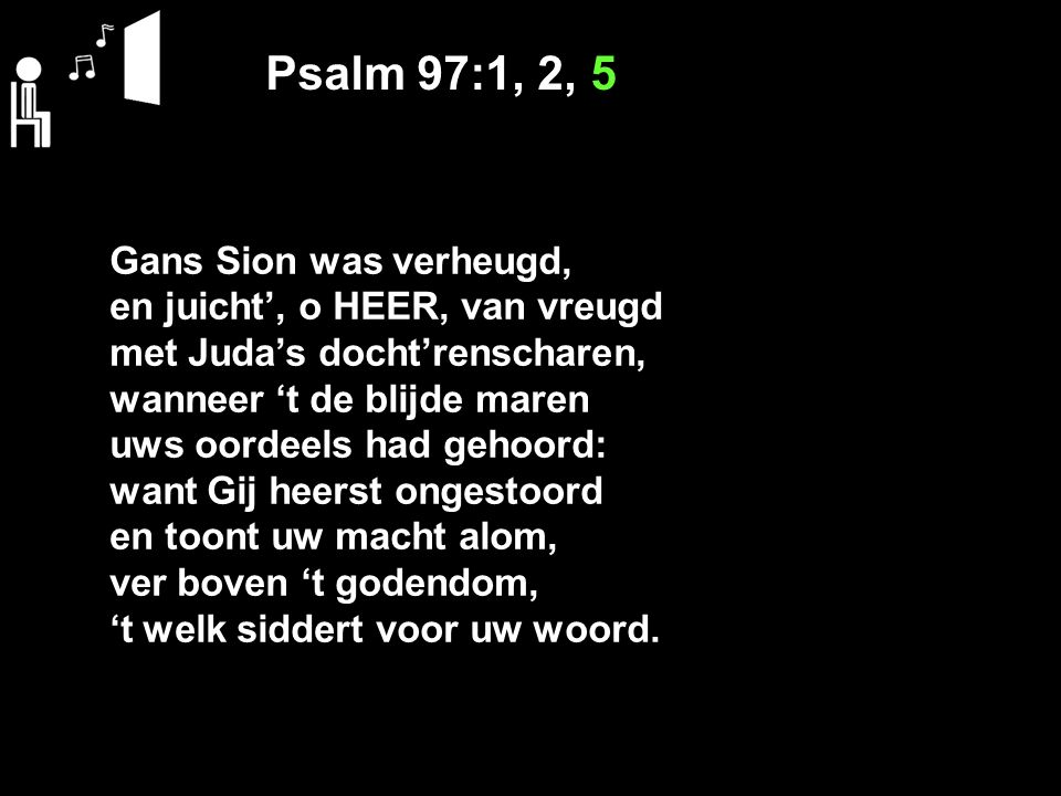 Psalm 97:1, 2, 5 Gans Sion was verheugd,
