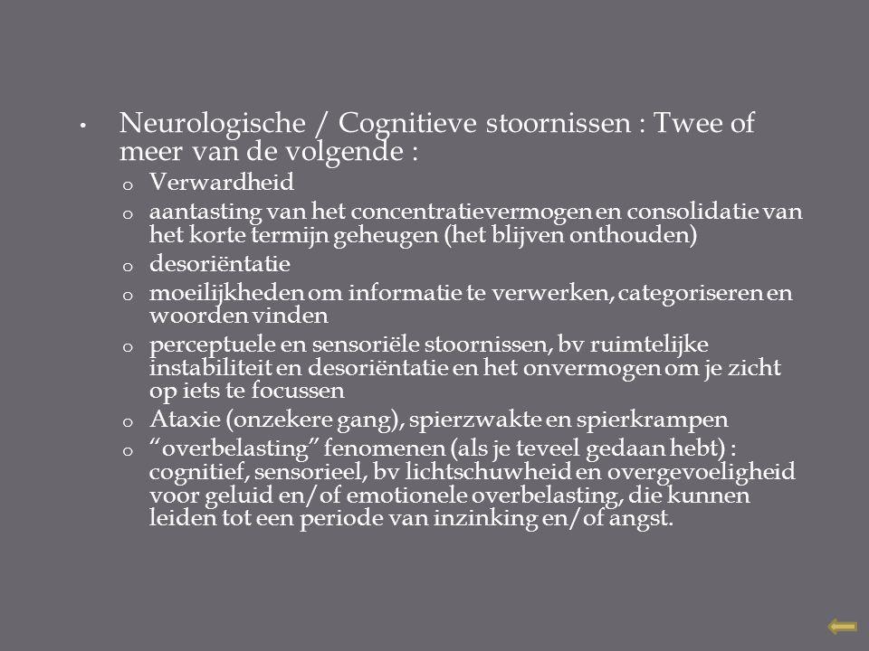 Neurologische / Cognitieve stoornissen : Twee of meer van de volgende :