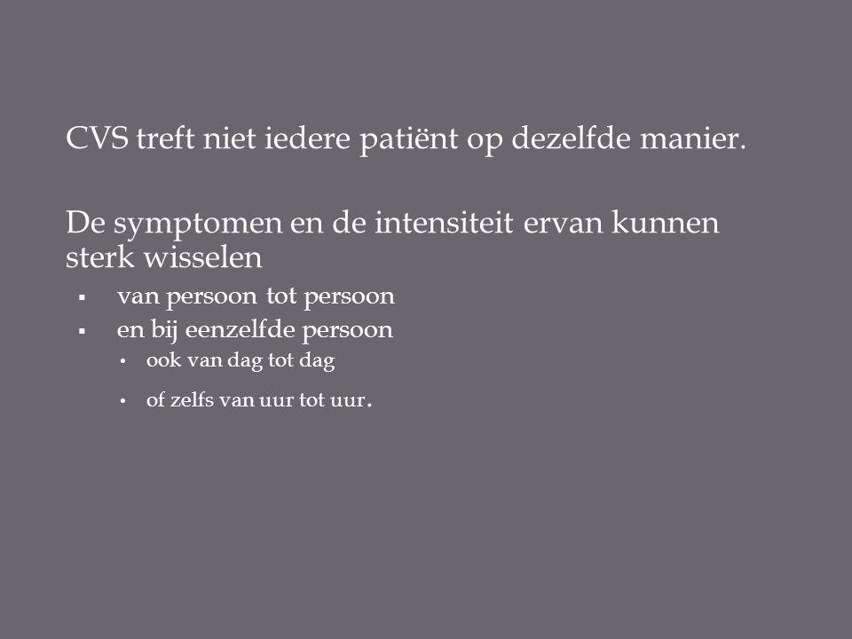 CVS treft niet iedere patiënt op dezelfde manier.
