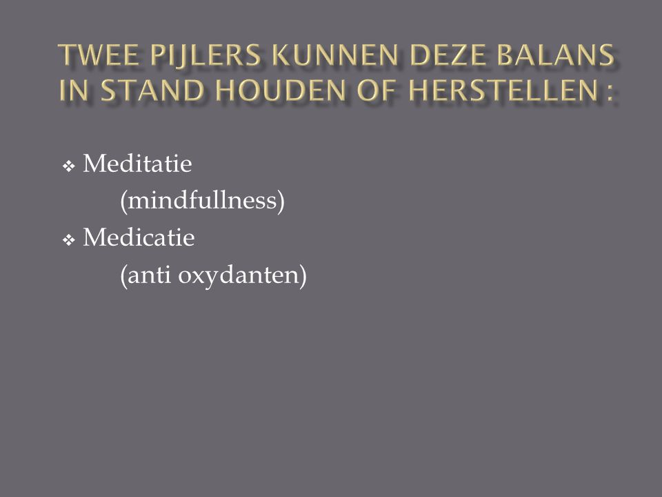Twee pijlers kunnen deze balans in stand houden of herstellen :