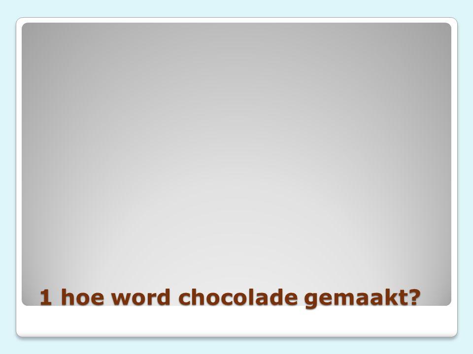 1 hoe word chocolade gemaakt