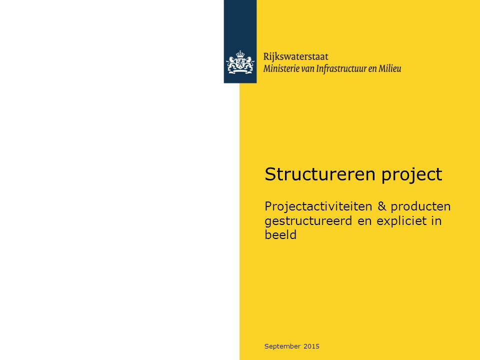 Structureren project Projectactiviteiten & producten gestructureerd en expliciet in beeld. September