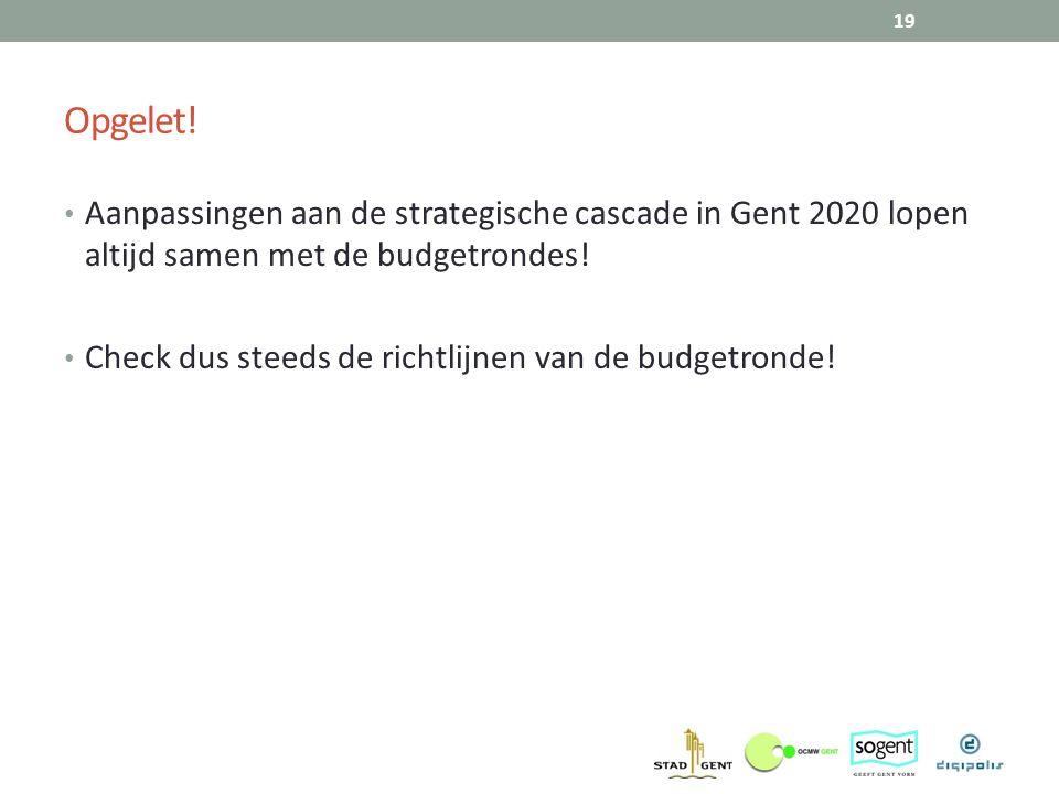 Opgelet! Aanpassingen aan de strategische cascade in Gent 2020 lopen altijd samen met de budgetrondes!