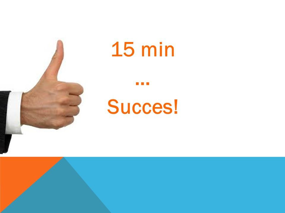 15 min … Succes!