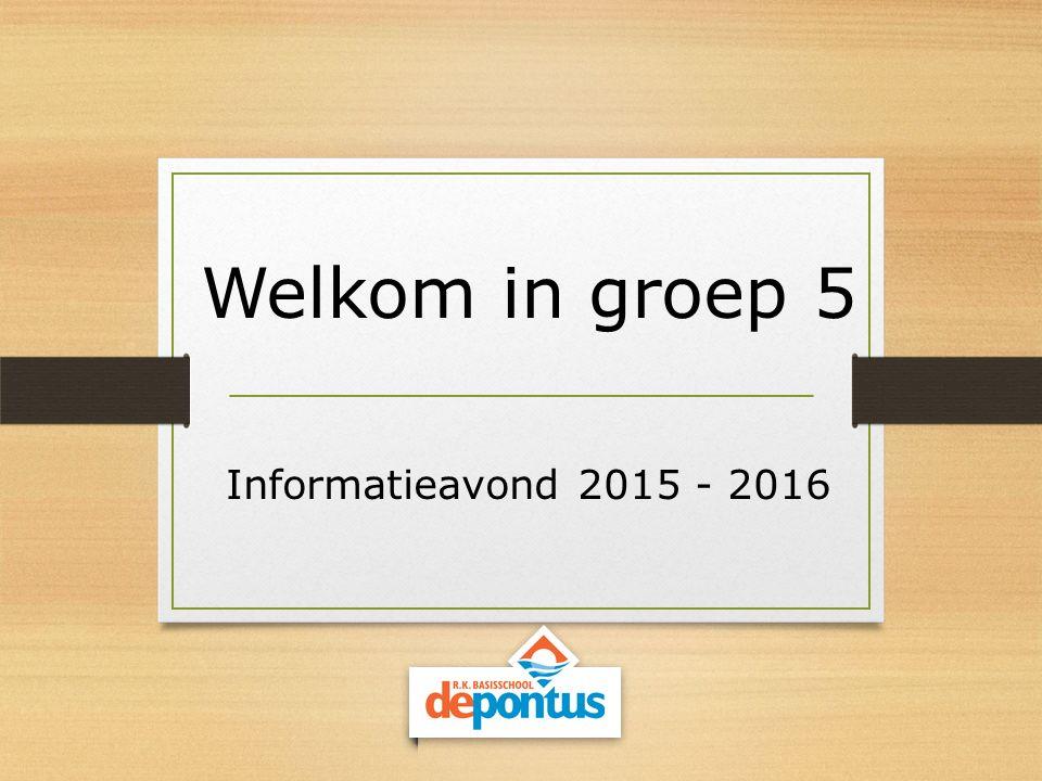 Welkom in groep 5 Informatieavond 2015 - 2016