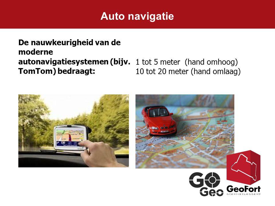 Auto navigatie De nauwkeurigheid van de moderne autonavigatiesystemen (bijv. TomTom) bedraagt: 1 tot 5 meter (hand omhoog)