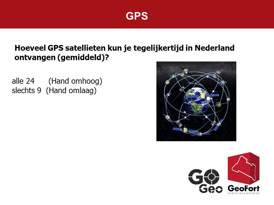 GPS Hoeveel GPS satellieten kun je tegelijkertijd in Nederland ontvangen (gemiddeld) alle 24 (Hand omhoog)
