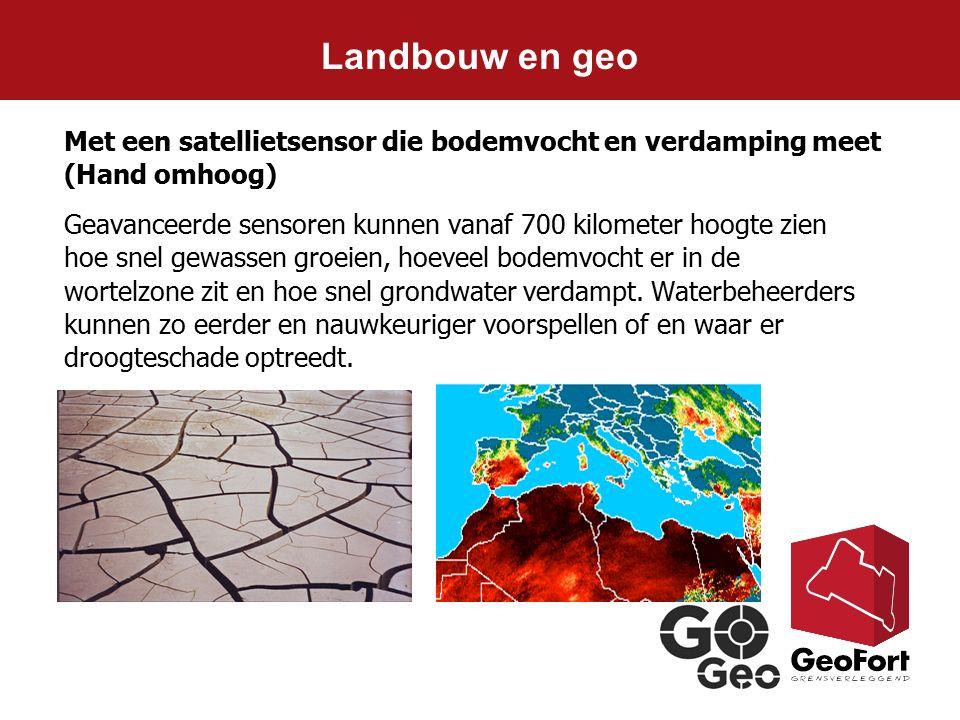 Landbouw en geo Met een satellietsensor die bodemvocht en verdamping meet (Hand omhoog)