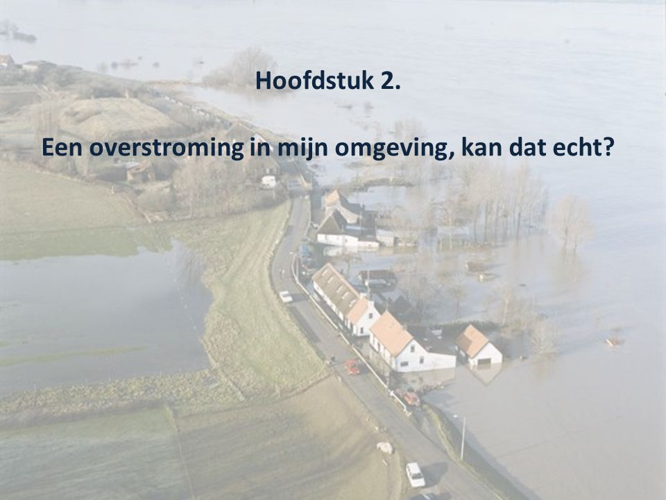 Hoofdstuk 2. Een overstroming in mijn omgeving, kan dat echt