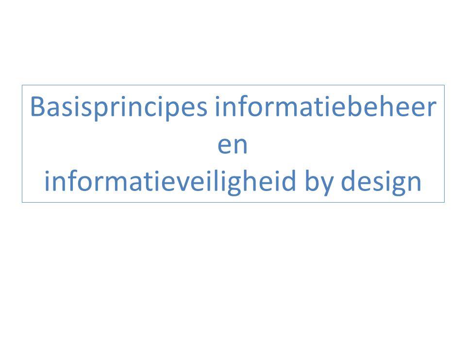 Basisprincipes informatiebeheer en informatieveiligheid by design