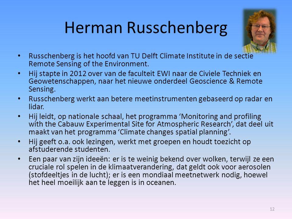 Herman Russchenberg Russchenberg is het hoofd van TU Delft Climate Institute in de sectie Remote Sensing of the Environment.
