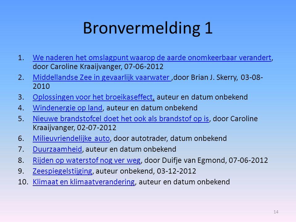 Bronvermelding 1 We naderen het omslagpunt waarop de aarde onomkeerbaar verandert, door Caroline Kraaijvanger, 07-06-2012.