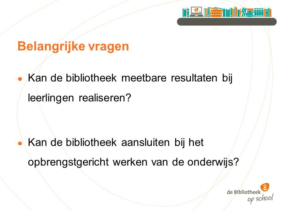 Belangrijke vragen Kan de bibliotheek meetbare resultaten bij leerlingen realiseren