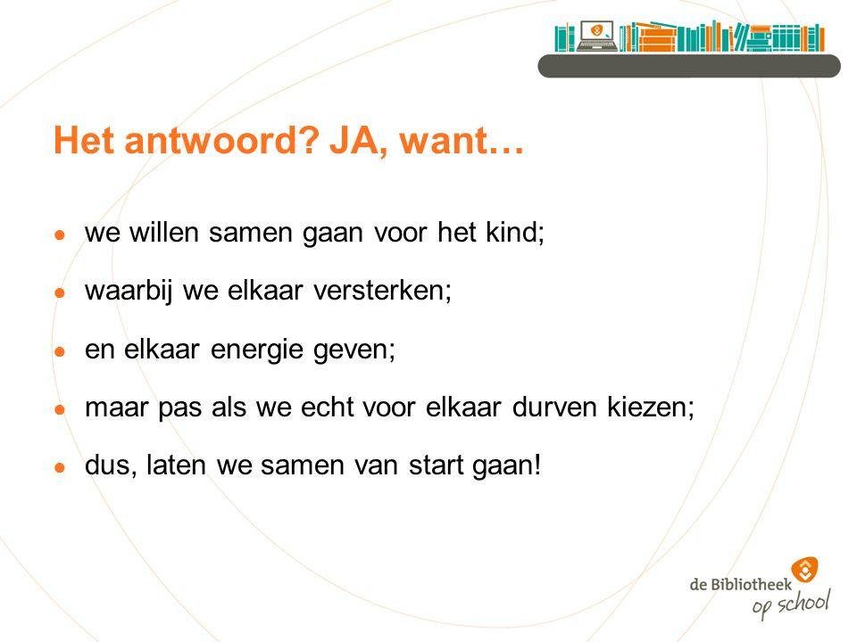 Het antwoord JA, want… we willen samen gaan voor het kind;