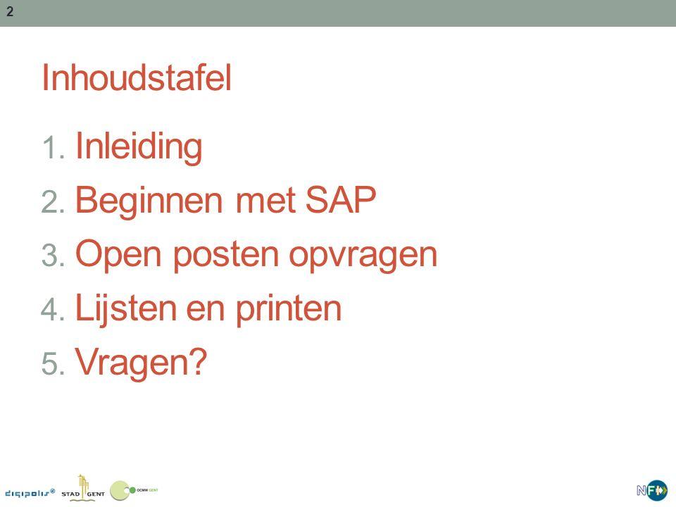 Inhoudstafel Inleiding Beginnen met SAP Open posten opvragen Lijsten en printen Vragen