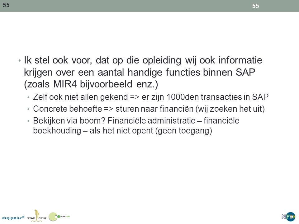 Ik stel ook voor, dat op die opleiding wij ook informatie krijgen over een aantal handige functies binnen SAP (zoals MIR4 bijvoorbeeld enz.)