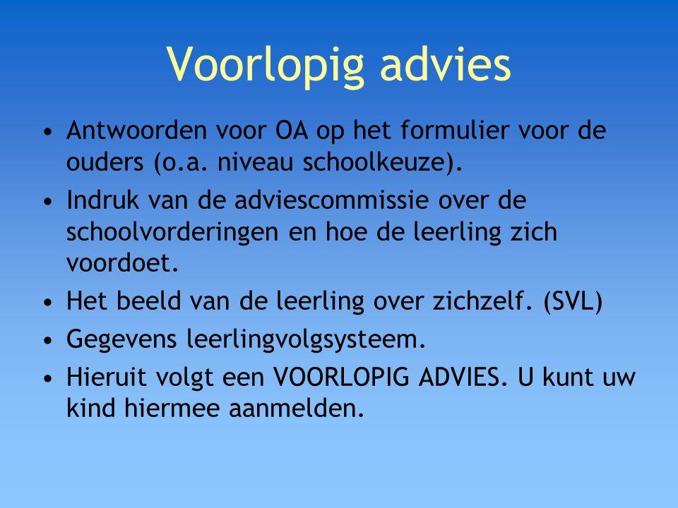 Voorlopig advies Antwoorden voor OA op het formulier voor de ouders (o.a. niveau schoolkeuze).