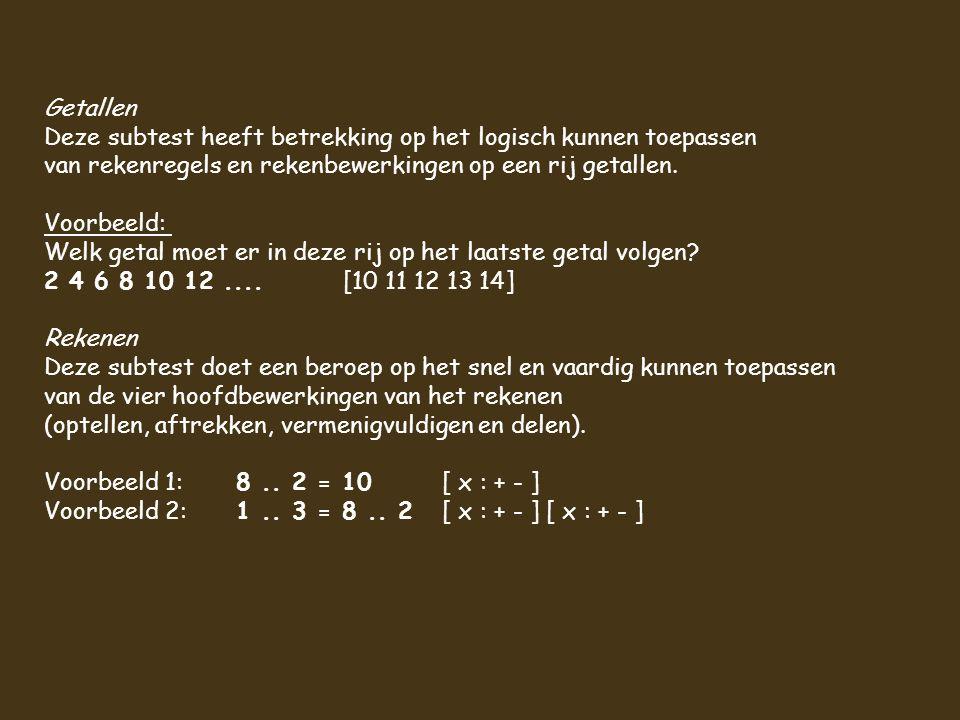 Getallen Deze subtest heeft betrekking op het logisch kunnen toepassen. van rekenregels en rekenbewerkingen op een rij getallen.