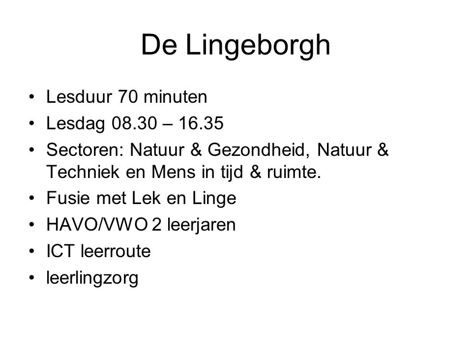 De Lingeborgh Lesduur 70 minuten Lesdag 08.30 – 16.35
